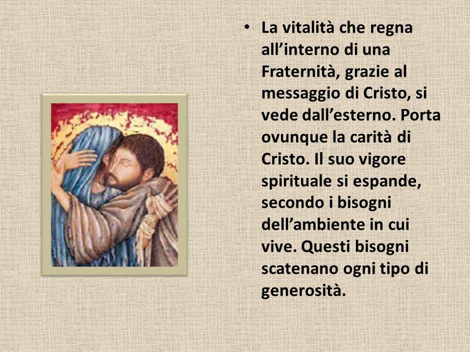 La vitalità che regna all'interno di una Fraternità, grazie al messaggio di Cristo, si vede dall'esterno.