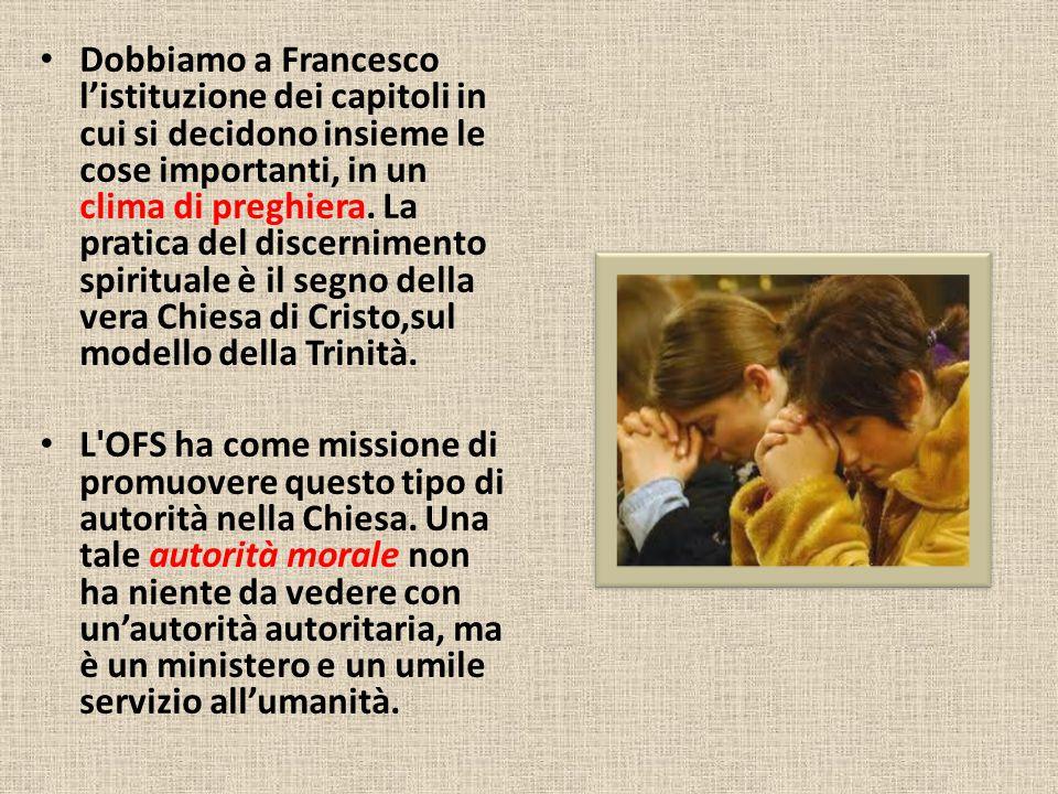 Dobbiamo a Francesco l'istituzione dei capitoli in cui si decidono insieme le cose importanti, in un clima di preghiera.
