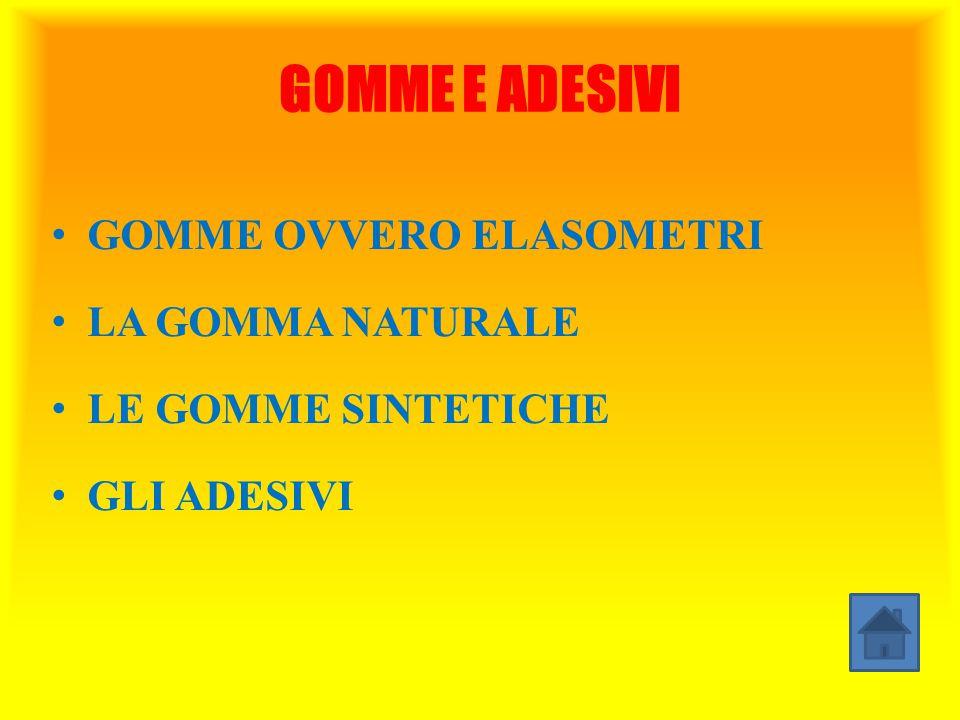 GOMME E ADESIVI GOMME OVVERO ELASOMETRI LA GOMMA NATURALE LE GOMME SINTETICHE GLI ADESIVI