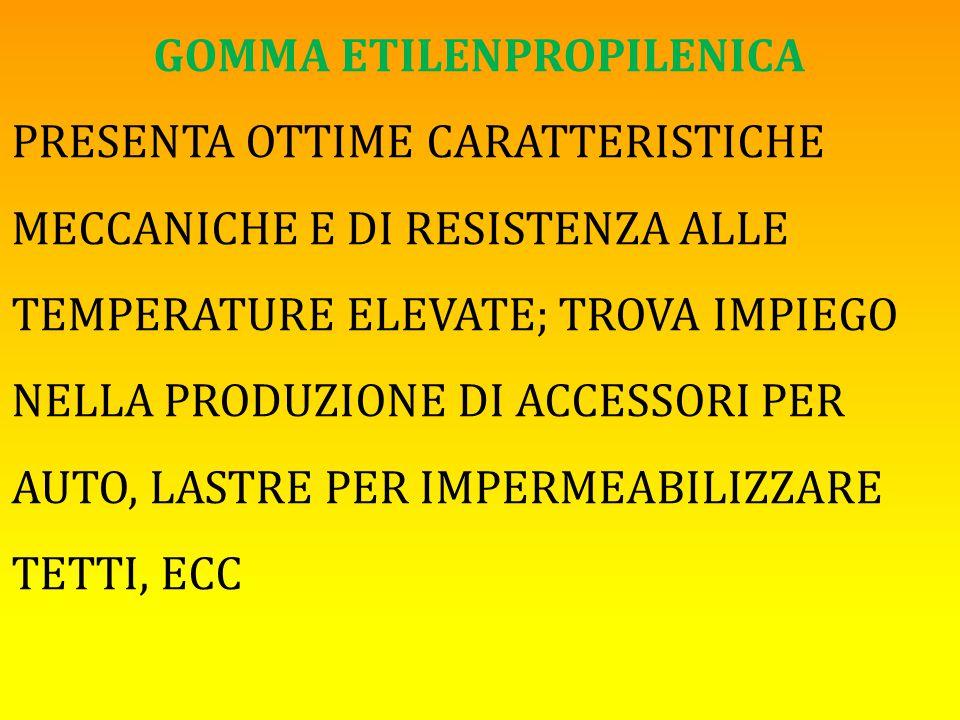 GOMMA ETILENPROPILENICA PRESENTA OTTIME CARATTERISTICHE MECCANICHE E DI RESISTENZA ALLE TEMPERATURE ELEVATE; TROVA IMPIEGO NELLA PRODUZIONE DI ACCESSORI PER AUTO, LASTRE PER IMPERMEABILIZZARE TETTI, ECC