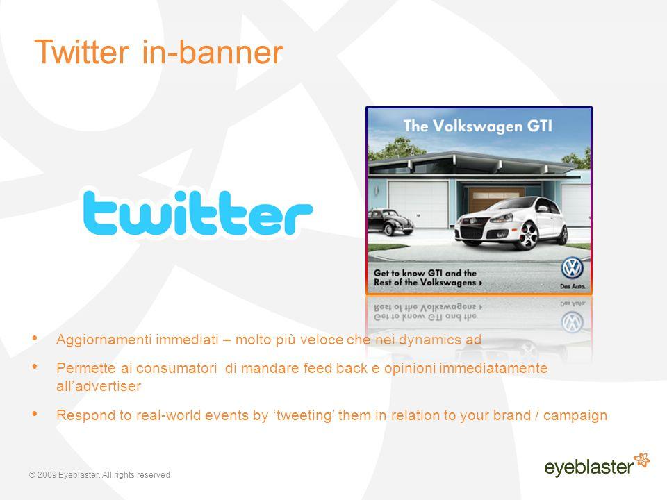 © 2009 Eyeblaster. All rights reserved Aggiornamenti immediati – molto più veloce che nei dynamics ad Permette ai consumatori di mandare feed back e o