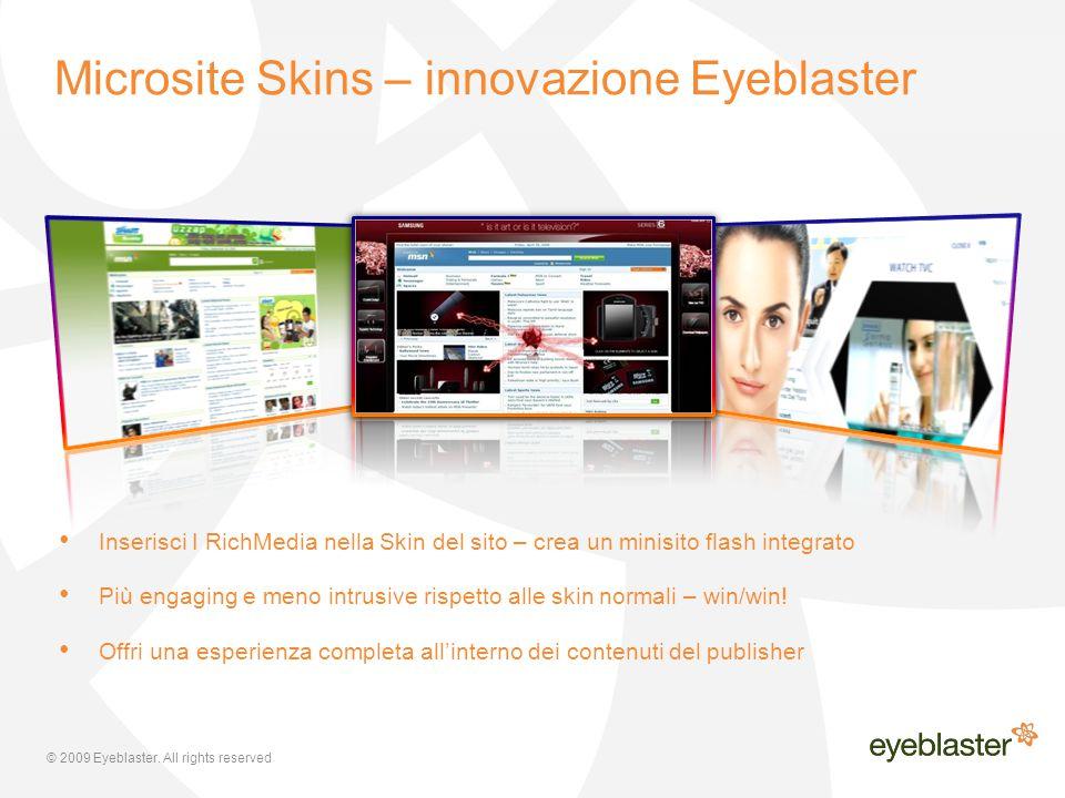 © 2009 Eyeblaster. All rights reserved Inserisci I RichMedia nella Skin del sito – crea un minisito flash integrato Più engaging e meno intrusive risp