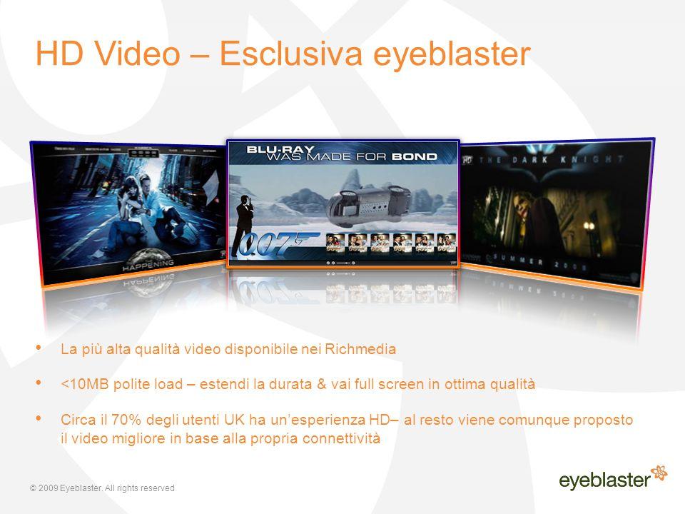 © 2009 Eyeblaster. All rights reserved La più alta qualità video disponibile nei Richmedia <10MB polite load – estendi la durata & vai full screen in