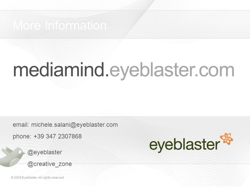 © 2009 Eyeblaster. All rights reserved mediamind.eyeblaster.com email: michele.salani@eyeblaster.com phone: +39 347 2307868 @eyeblaster @creative_zone