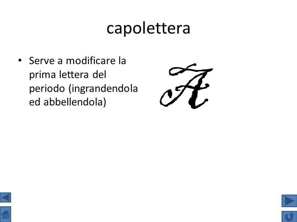 Serve a modificare la prima lettera del periodo (ingrandendola ed abbellendola) A
