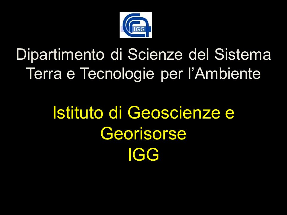 Dipartimento di Scienze del Sistema Terra e Tecnologie per l'Ambiente Istituto di Geoscienze e Georisorse IGG