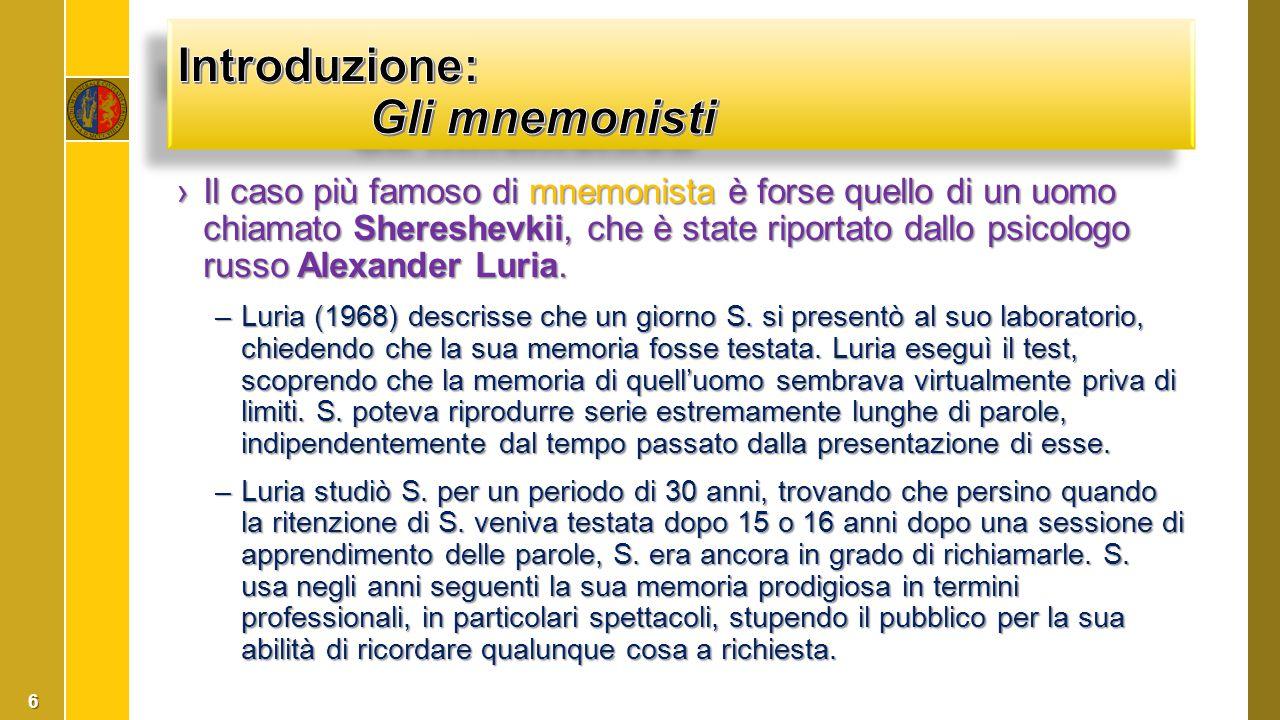 ›Il caso più famoso di mnemonista è forse quello di un uomo chiamato Shereshevkii, che è state riportato dallo psicologo russo Alexander Luria. –Luria