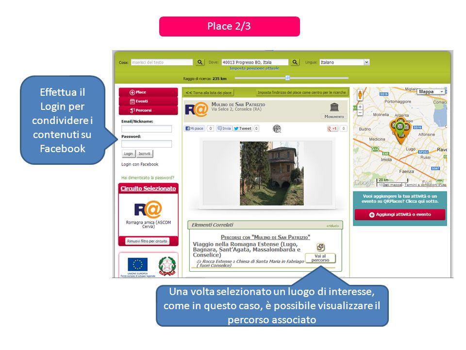 Place 2/3 Una volta selezionato un luogo di interesse, come in questo caso, è possibile visualizzare il percorso associato Effettua il Login per condividere i contenuti su Facebook