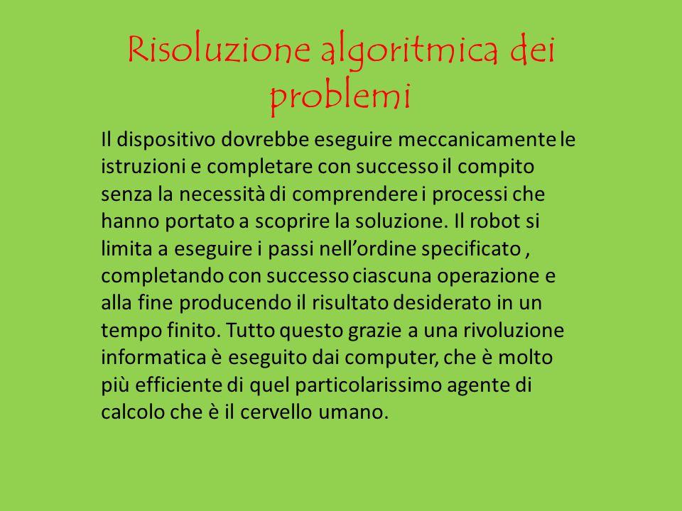 Risoluzione algoritmica dei problemi Il dispositivo dovrebbe eseguire meccanicamente le istruzioni e completare con successo il compito senza la neces