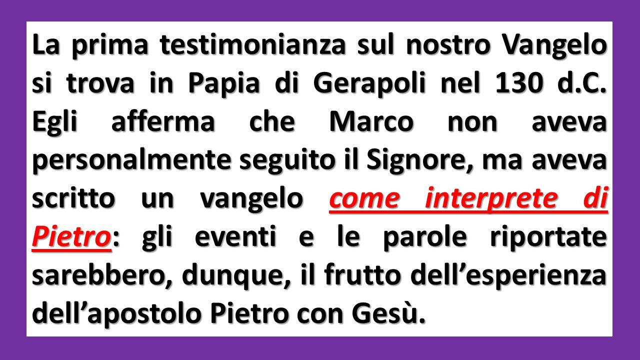 La prima testimonianza sul nostro Vangelo si trova in Papia di Gerapoli nel 130 d.C.
