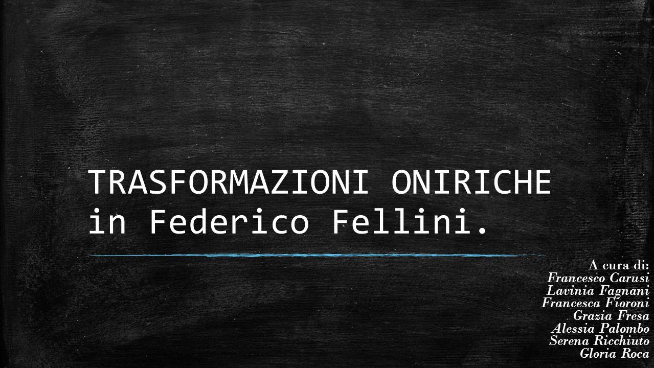 TRASFORMAZIONI ONIRICHE in Federico Fellini.