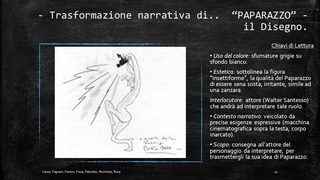 """- Trasformazione narrativa di.. """"PAPARAZZO"""" - lo Scarabocchio. Chiavi di Lettura Uso del colore: nero utilizzato sia come contorno che come riempiment"""