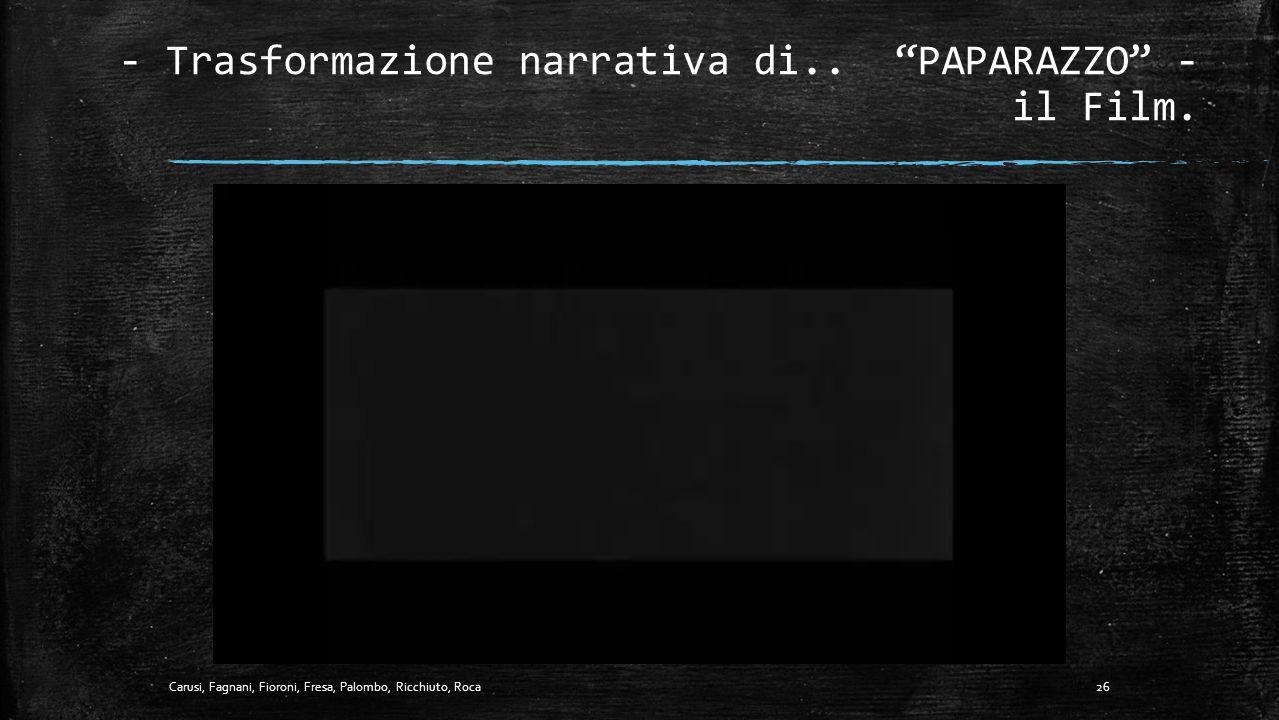 """- Trasformazione narrativa di.. """"PAPARAZZO"""" - il Fotogramma. Chiavi di Lettura Uso del colore: sfumature di grigio. Estetica: massa indistinta di papa"""