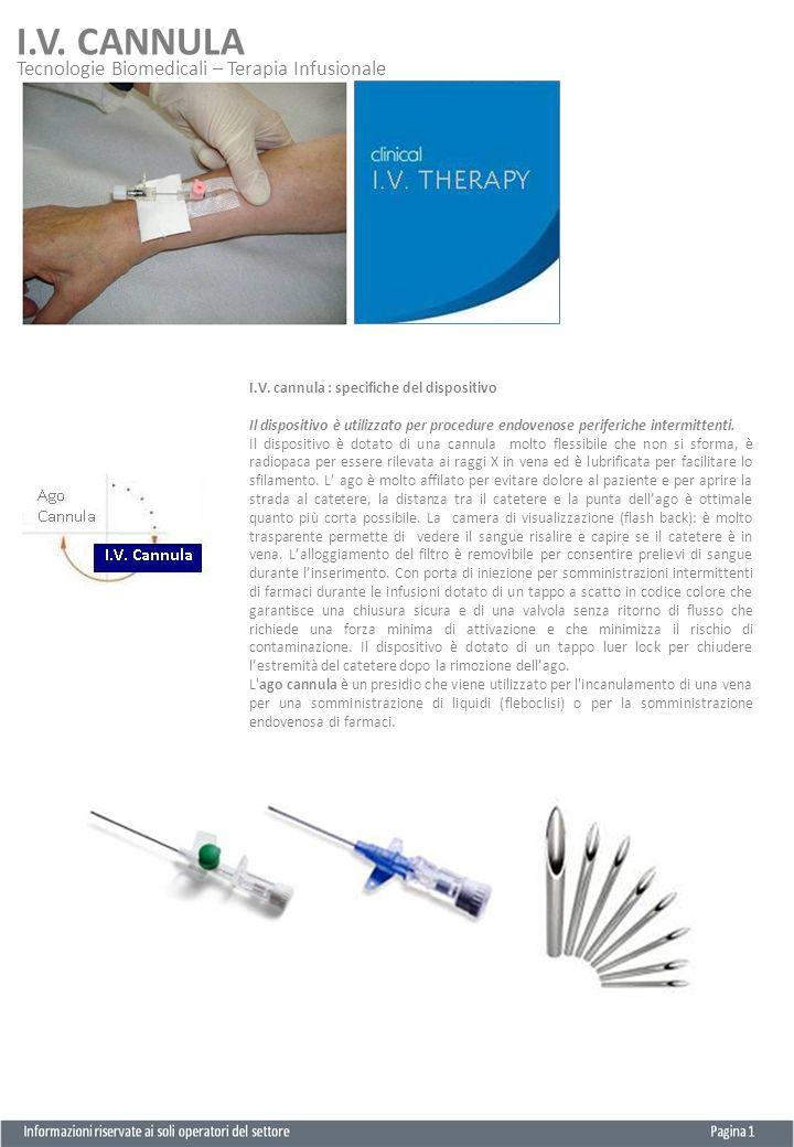 I.V. CANNULA Tecnologie Biomedicali – Terapia Infusionale I.V. cannula : specifiche del dispositivo Il dispositivo è utilizzato per procedure endoveno