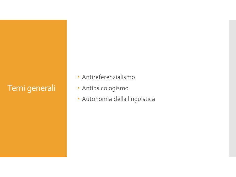 Temi generali  Antireferenzialismo  Antipsicologismo  Autonomia della linguistica