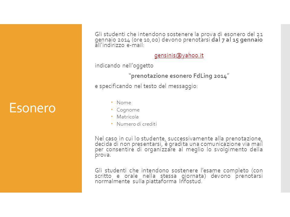 Esonero Gli studenti che intendono sostenere la prova di esonero del 21 gennaio 2014 (ore 10,00) devono prenotarsi dal 7 al 15 gennaio all'indirizzo e