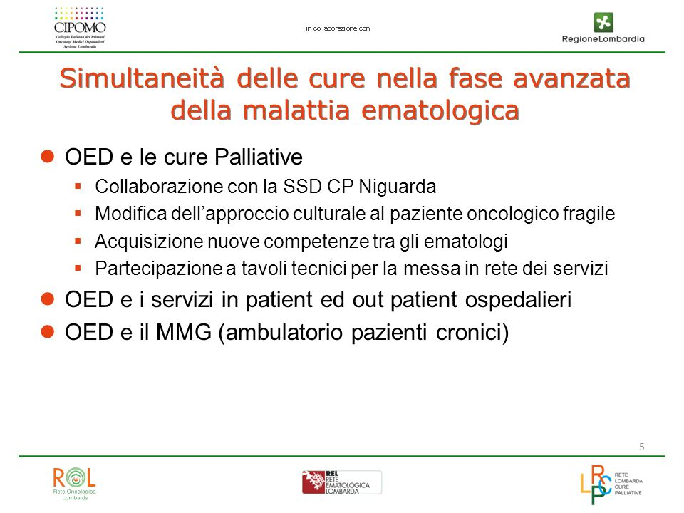 5 Simultaneità delle cure nella fase avanzata della malattia ematologica OED e le cure Palliative  Collaborazione con la SSD CP Niguarda  Modifica d