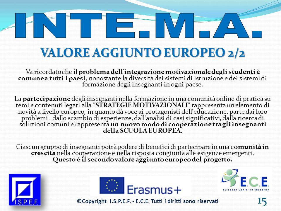 VALORE AGGIUNTO EUROPEO 2/2 Va ricordato che il problema dell integrazione motivazionale degli studenti è comune a tutti i paesi, nonostante la diversità dei sistemi di istruzione e dei sistemi di formazione degli insegnanti in ogni paese.