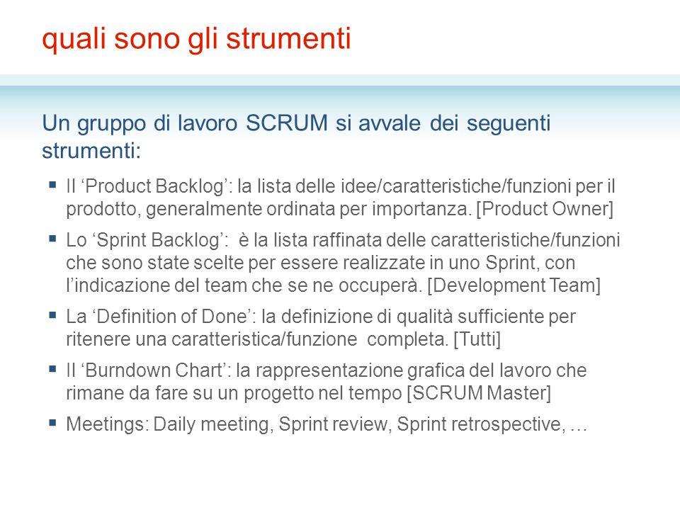 quali sono gli strumenti Un gruppo di lavoro SCRUM si avvale dei seguenti strumenti:  Il 'Product Backlog': la lista delle idee/caratteristiche/funzioni per il prodotto, generalmente ordinata per importanza.