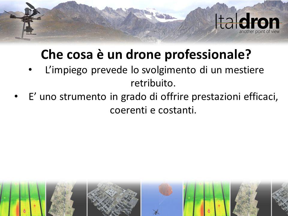 Che cosa è un drone professionale? L'impiego prevede lo svolgimento di un mestiere retribuito. E' uno strumento in grado di offrire prestazioni effica