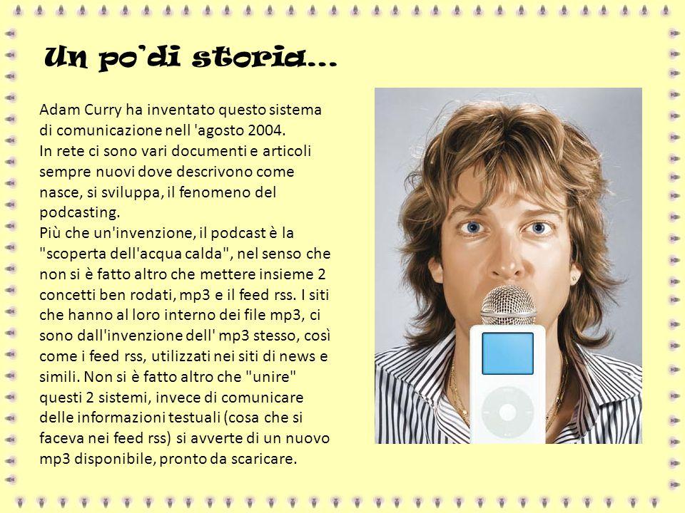 Adam Curry ha inventato questo sistema di comunicazione nell 'agosto 2004. In rete ci sono vari documenti e articoli sempre nuovi dove descrivono come