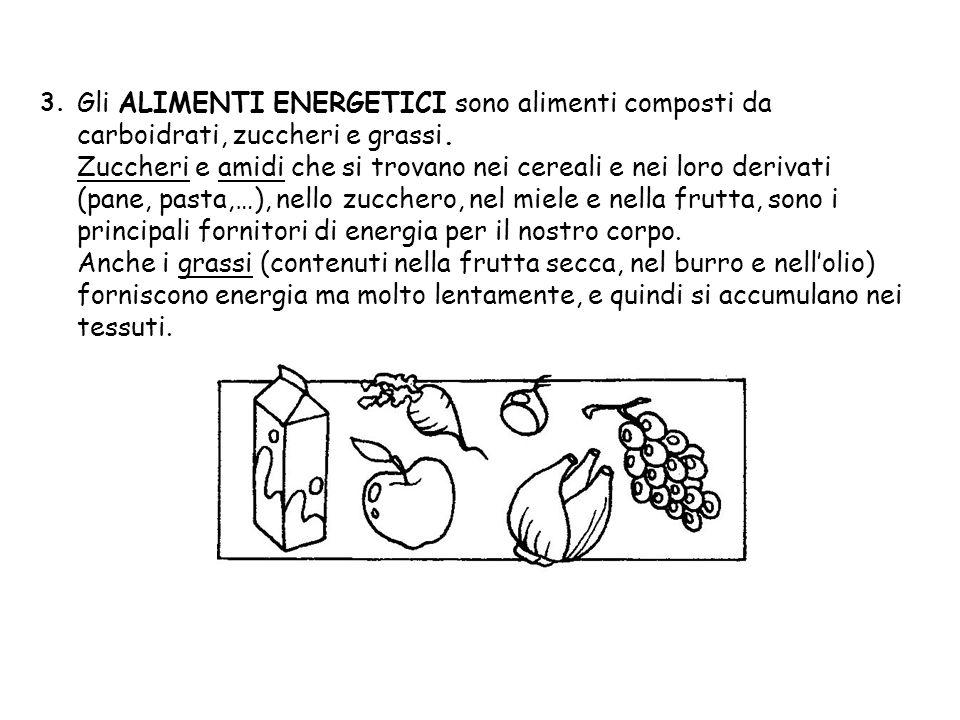 3. Gli ALIMENTI ENERGETICI sono alimenti composti da carboidrati, zuccheri e grassi. Zuccheri e amidi che si trovano nei cereali e nei loro derivati (