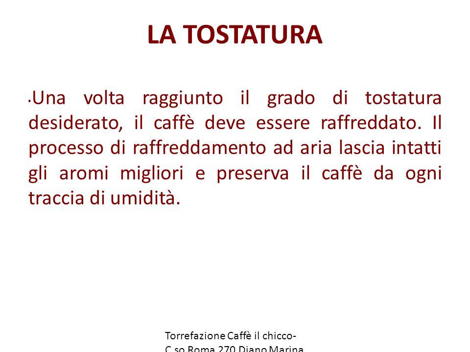 LA TOSTATURA Una volta raggiunto il grado di tostatura desiderato, il caffè deve essere raffreddato.