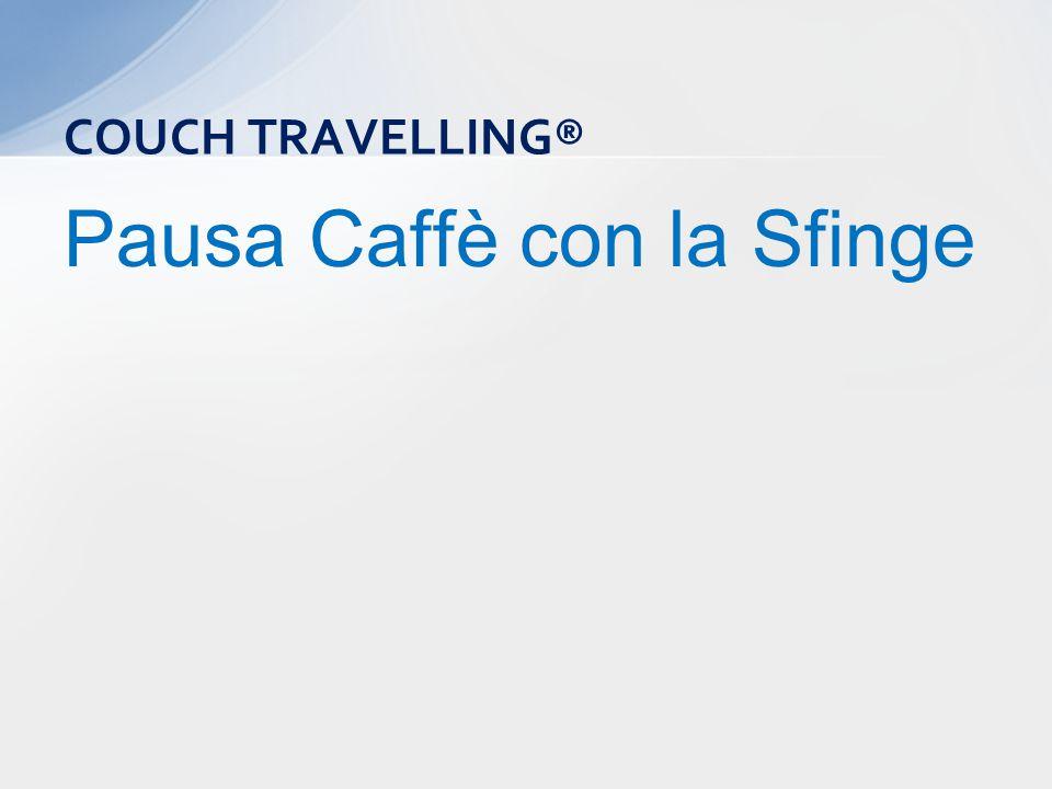 Pausa Caffè con la Sfinge COUCH TRAVELLING®