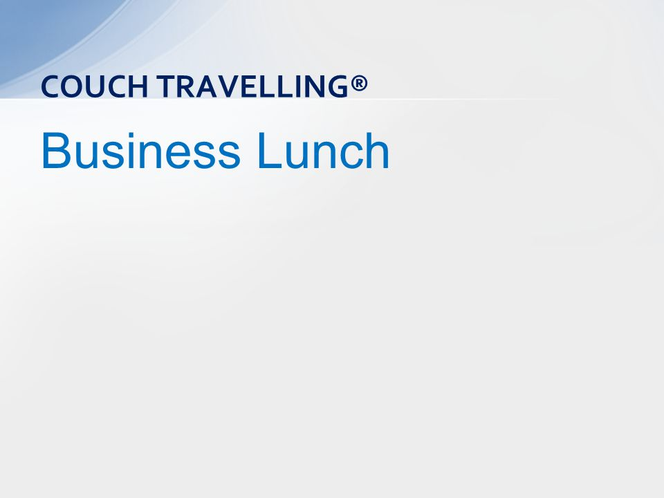 Business Lunch COUCH TRAVELLING®