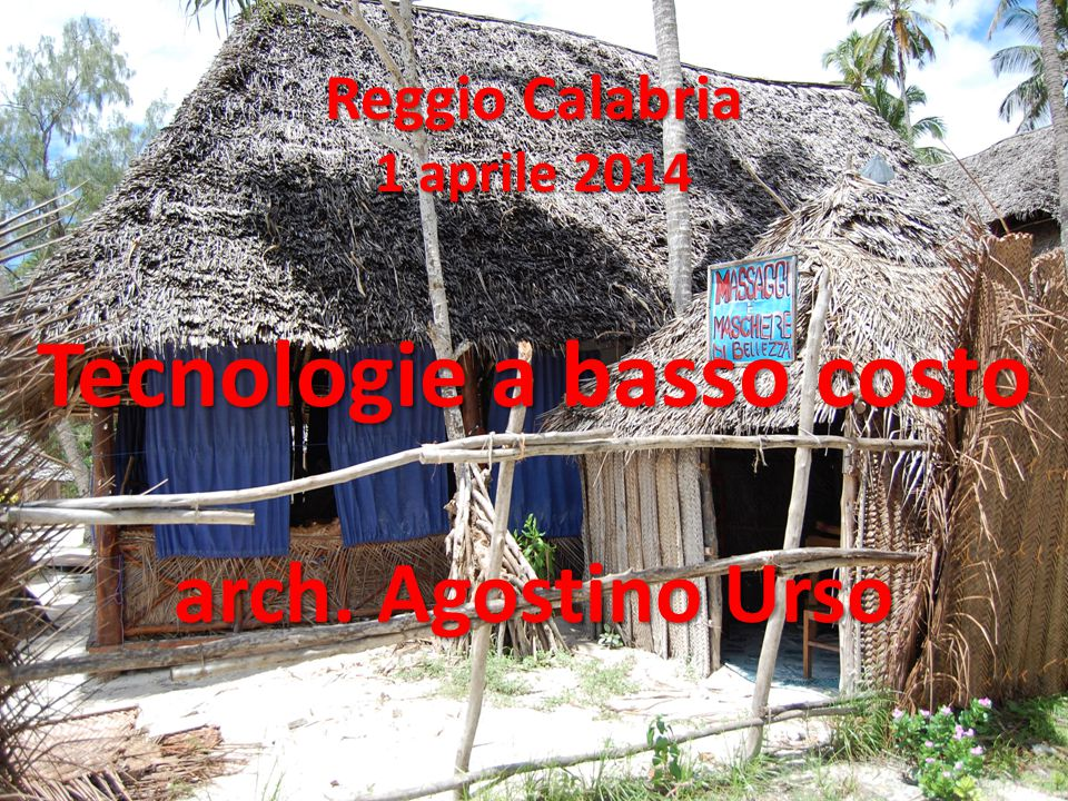 Reggio Calabria 1 aprile 2014 Tecnologie a basso costo arch. Agostino Urso