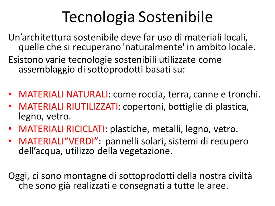 Tecnologia Sostenibile Un'architettura sostenibile deve far uso di materiali locali, quelle che si recuperano naturalmente in ambito locale.