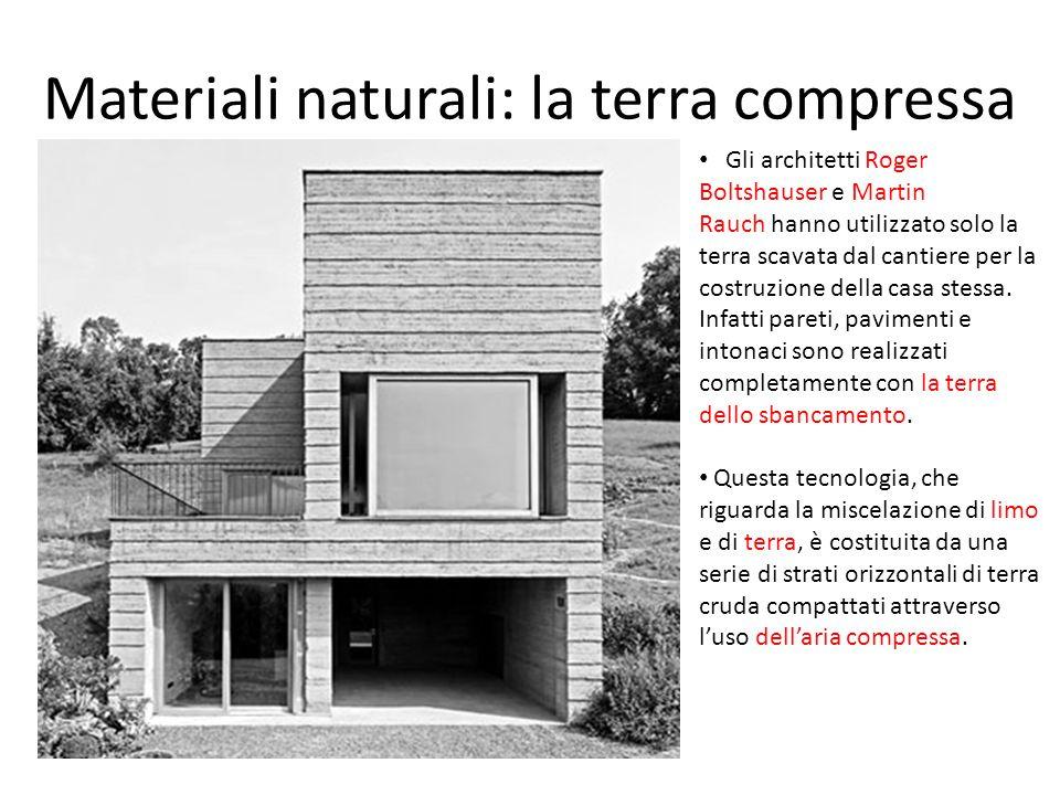 Materiali naturali: la terra compressa Gli architetti Roger Boltshauser e Martin Rauch hanno utilizzato solo la terra scavata dal cantiere per la costruzione della casa stessa.