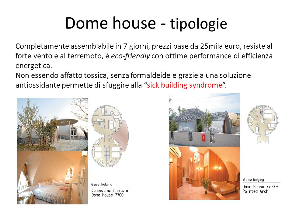 Dome house - tipologie Completamente assemblabile in 7 giorni, prezzi base da 25mila euro, resiste al forte vento e al terremoto, è eco-friendly con ottime performance di efficienza energetica.
