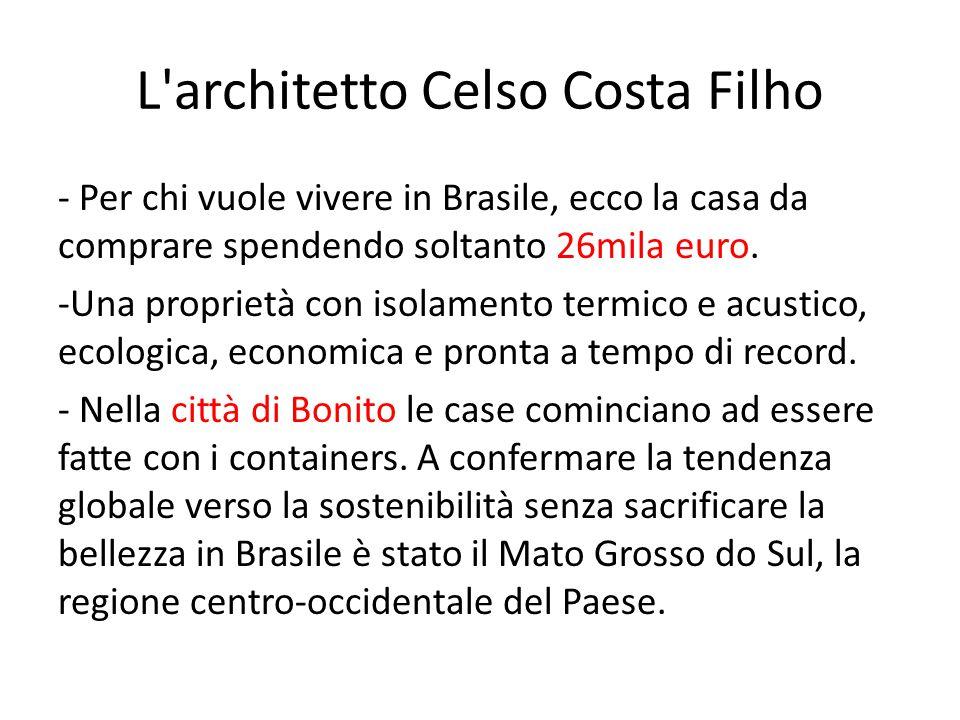 L architetto Celso Costa Filho - Per chi vuole vivere in Brasile, ecco la casa da comprare spendendo soltanto 26mila euro.