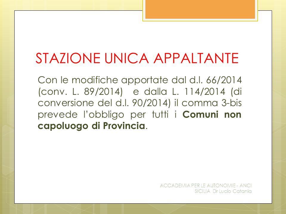 STAZIONE UNICA APPALTANTE Con le modifiche apportate dal d.l. 66/2014 (conv. L. 89/2014) e dalla L. 114/2014 (di conversione del d.l. 90/2014) il comm