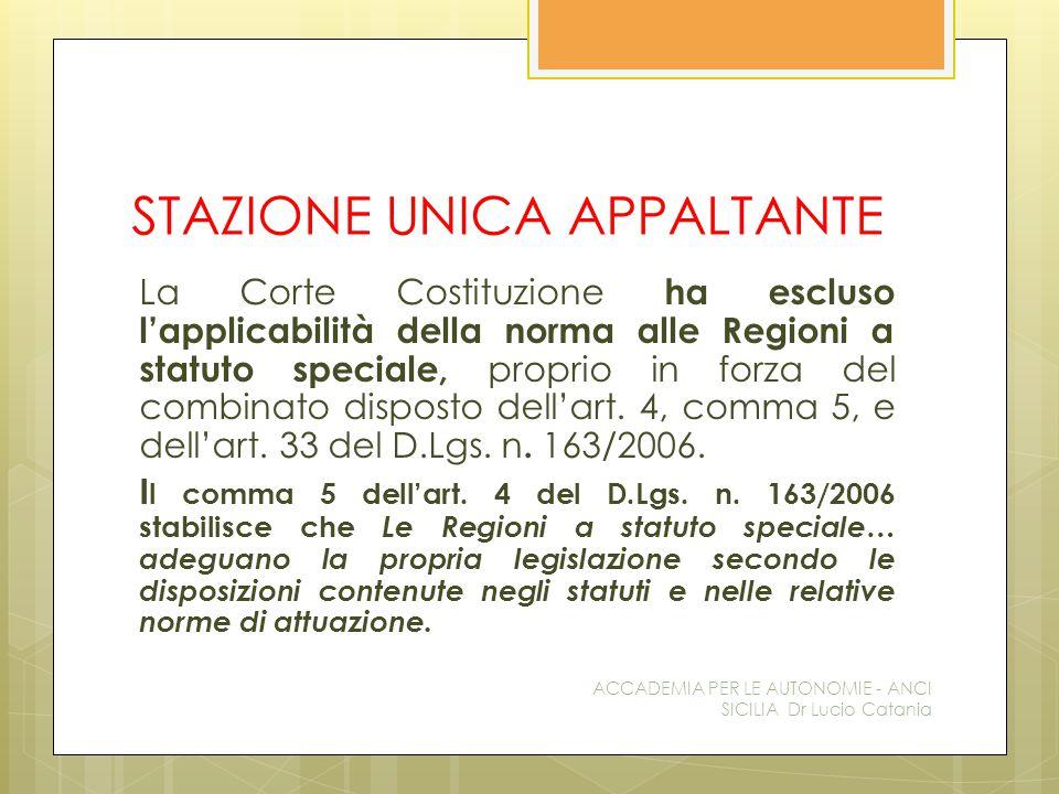 STAZIONE UNICA APPALTANTE La Corte Costituzione ha escluso l'applicabilità della norma alle Regioni a statuto speciale, proprio in forza del combinato disposto dell'art.