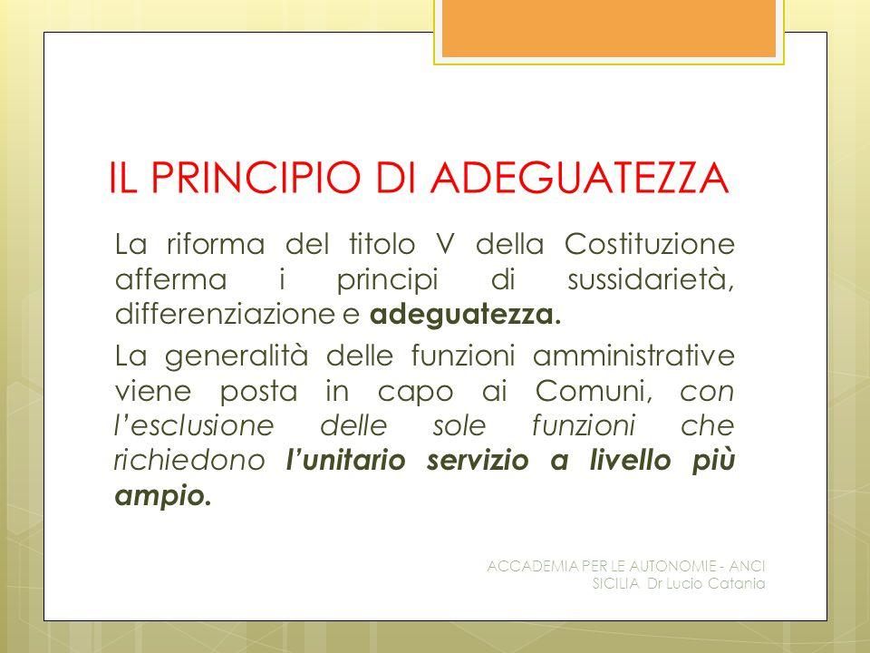 IL PRINCIPIO DI ADEGUATEZZA La riforma del titolo V della Costituzione afferma i principi di sussidarietà, differenziazione e adeguatezza. La generali