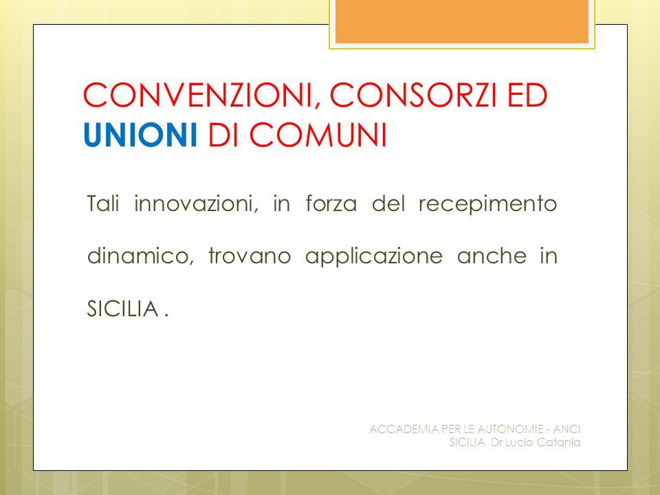 CONVENZIONI, CONSORZI ED UNIONI DI COMUNI Tali innovazioni, in forza del recepimento dinamico, trovano applicazione anche in SICILIA.