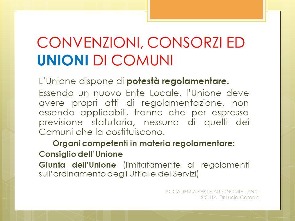 CONVENZIONI, CONSORZI ED UNIONI DI COMUNI L'Unione dispone di potestà regolamentare.