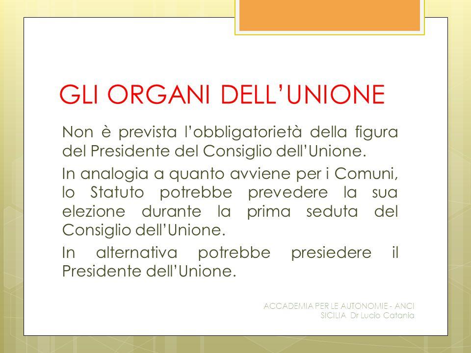 GLI ORGANI DELL'UNIONE Non è prevista l'obbligatorietà della figura del Presidente del Consiglio dell'Unione.
