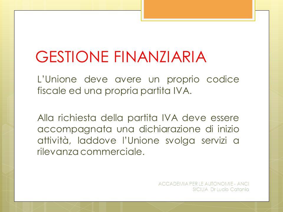 GESTIONE FINANZIARIA L'Unione deve avere un proprio codice fiscale ed una propria partita IVA.