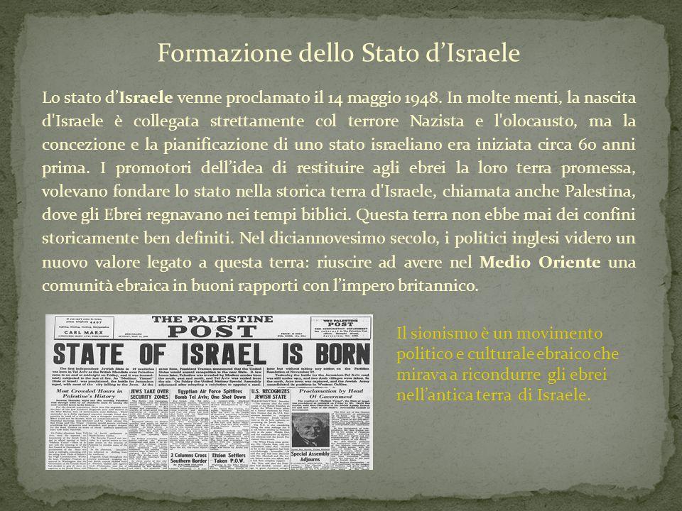 Formazione dello Stato d'Israele Lo stato d'Israele venne proclamato il 14 maggio 1948. In molte menti, la nascita d'Israele è collegata strettamente