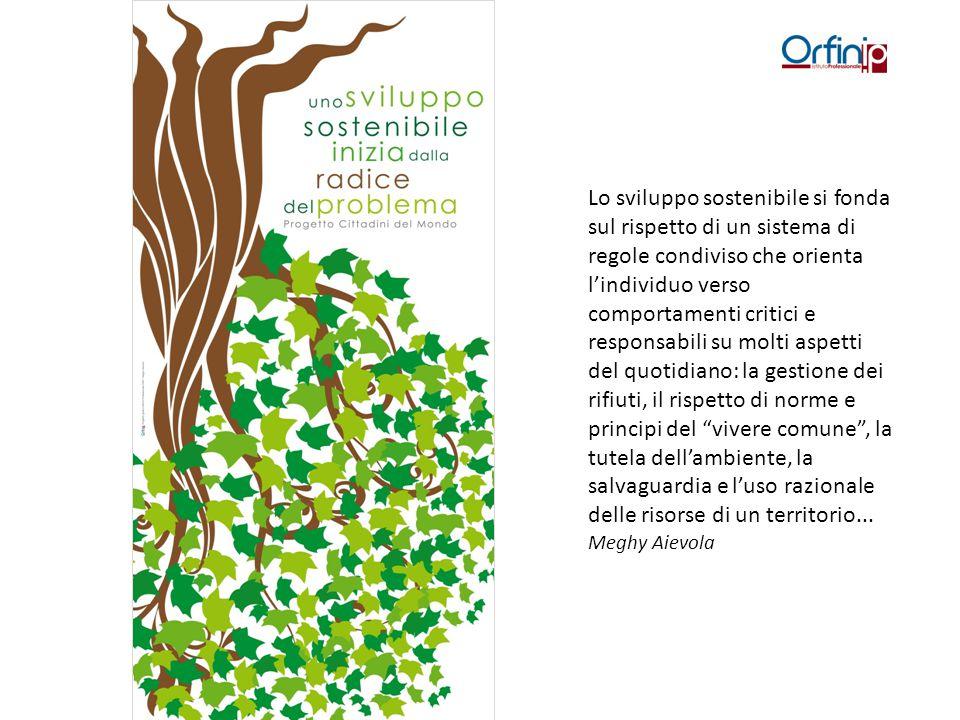 Lo sviluppo sostenibile si fonda sul rispetto di un sistema di regole condiviso che orienta l'individuo verso comportamenti critici e responsabili su