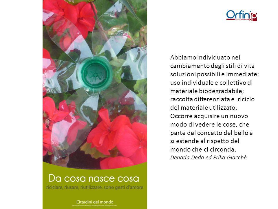 Abbiamo individuato nel cambiamento degli stili di vita soluzioni possibili e immediate: uso individuale e collettivo di materiale biodegradabile; rac