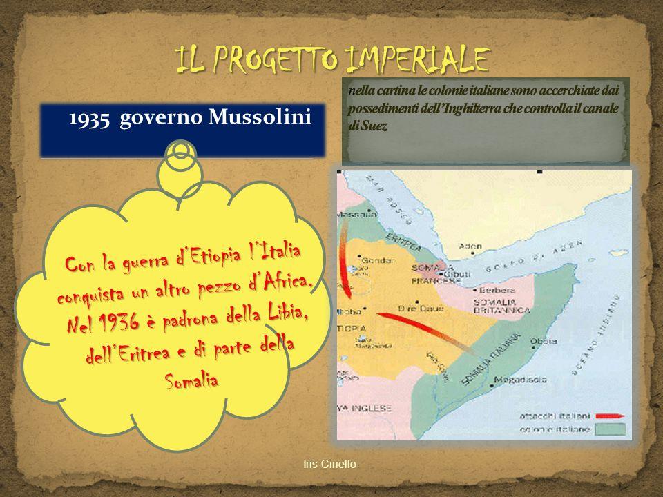 1935 governo Mussolini Iris Ciriello Con la guerra d'Etiopia l'Italia conquista un altro pezzo d'Africa. Nel 1936 è padrona della Libia, dell'Eritrea
