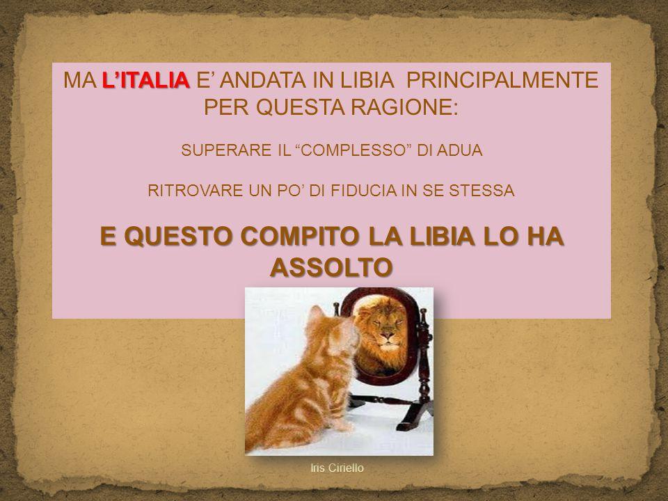 """MA L LL L'ITALIA E' ANDATA IN LIBIA PRINCIPALMENTE PER QUESTA RAGIONE: SUPERARE IL """"COMPLESSO"""" DI ADUA RITROVARE UN PO' DI FIDUCIA IN SE STESSA E QUES"""