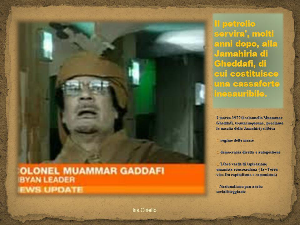 2 marzo 1977 il colonnello Muammar Gheddafi, trentacinquenne, proclamò la nascita della Jamahiriya libica  regime delle masse  democrazia diretta e