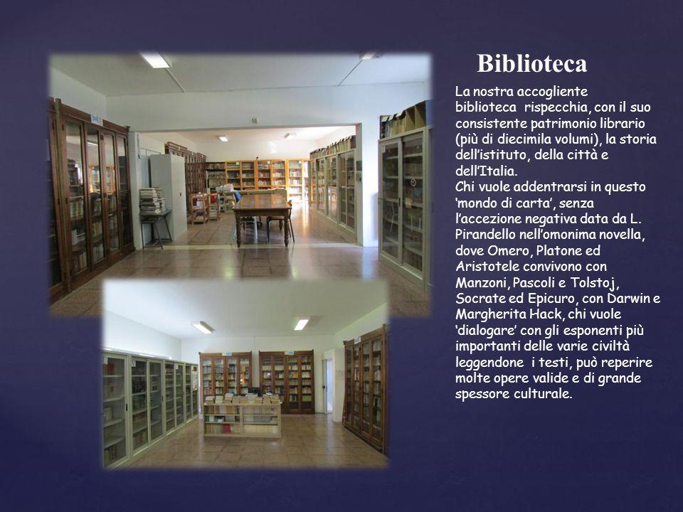 La nostra accogliente biblioteca rispecchia, con il suo consistente patrimonio librario (più di diecimila volumi), la storia dell'istituto, della città e dell'Italia.