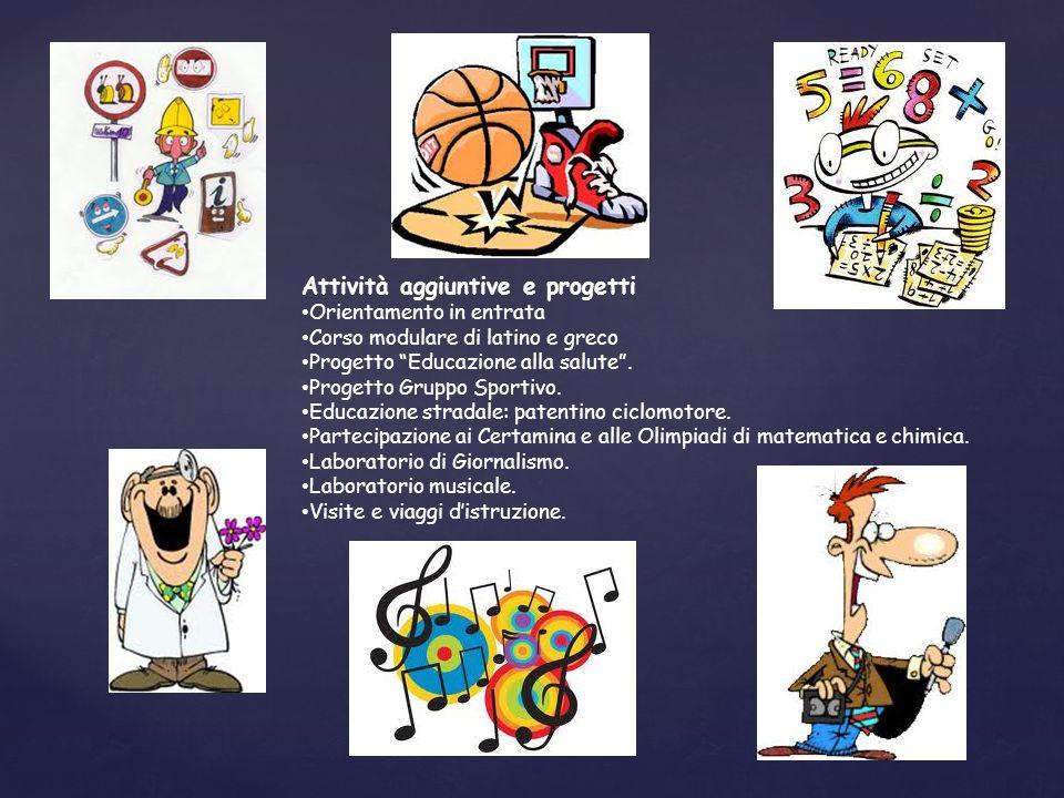 Attività aggiuntive e progetti Orientamento in entrata Corso modulare di latino e greco Progetto Educazione alla salute .