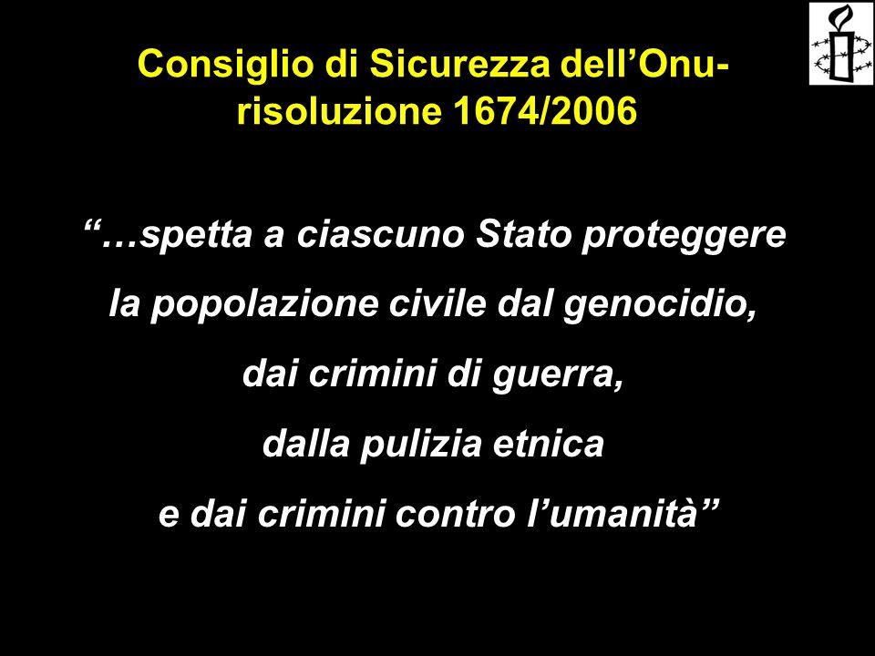 """Consiglio di Sicurezza dell'Onu- risoluzione 1674/2006 """"…spetta a ciascuno Stato proteggere la popolazione civile dal genocidio, dai crimini di guerra"""